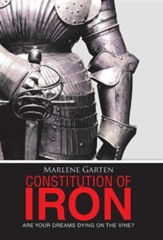 Constitution of Iron: Are Your Dreams Dying on the Vine?