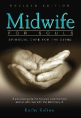 Midwife for Souls: Spiritual Care for the Dying: A Pastoral Guide for Hospice Care Workers and All Who Live with the Terminally IllRevised Edition