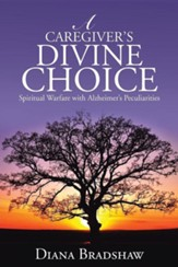 A Caregiver's Divine Choice: Spiritual Warfare with Alzheimer's Peculiarities