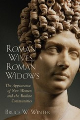 Roman Wives, Roman Widows: The Appearance of New Roman Women in the Pauline Communities
