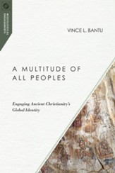 A Multitude of All Peoples: Engaging Ancient Christianity's Global Identity
