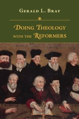 Doing Theology with the Reformers