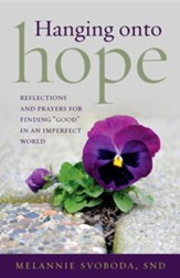 Hanging Onto Hope: Reflections and Prayers for Finding Good in an Imperfect World