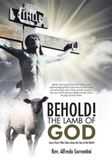 Behold! the Lamb of God: Jesus Christ, Who Takes Away the Sins of the World