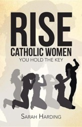 Rise Catholic Women: You Hold the Key