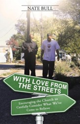 With Love from the Streets.: Encouraging the Church to Carefully Consider What We've Come to Believe