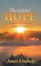 Therefore, Hope: A Mom's Journey in Loss and Hope