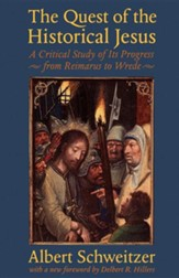 The Quest of the Historical Jesus: A Critical Study of Its Progress from Reimarus to Wrede