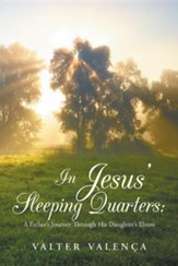 In Jesus' Sleeping Quarters: A Father's Journey Through His Daughter's Illness