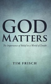 God Matters: The Importance of Belief in a World of Doubt