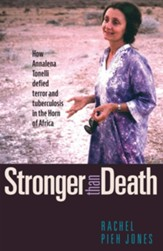 Stronger Than Death: How Annalena Tonelli Defied Terror and Tuberculosis in the Horn of Africa