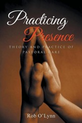 Practicing Presence: Theory and Practice of Pastoral Care