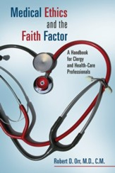Medical Ethics and the Faith Factor: A Handbook for Clergy and Health Care Professionals