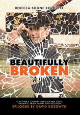 Beautifully Broken: A Mother's Journey Through Her Son's Traumatic Brain Injury and Recovery