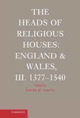 The Heads of Religious Houses: England and Wales, III. 1377-1540