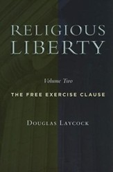 Collected Works on Religious Liberty, volume 2: The Free Exercise Clause