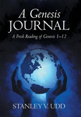 A Genesis Journal: A Fresh Reading of Genesis 1-12