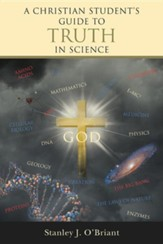 A Christian Student's Guide to Truth in Science