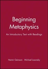 Beginning Metaphysics: An Introductory Text with Readings