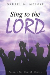 Sing to the Lord: Prayers for Church Choirs