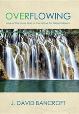 Overflowing: Love of the Triune God as the Motive for Global Missions