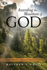 Ascending the Mountain of God: To Him Who Draws Nigh to God Must First Ascend