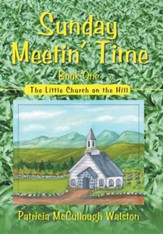 Sunday Meetin' Time: The Little Church on the Hill