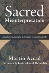 Sacred Misinterpretation: Reaching across the Christian-Muslim Divide