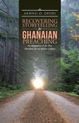 Recovering Storytelling for Ghanaian Preaching: An Adaptation of the New Homiletic for an African Culture