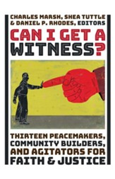 Can I Get a Witness?: Thirteen Pacemakers, Community-Builders, and Agitators for Faith and Justice