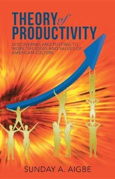 Theory of Productivity: Discovering and Putting to Work the Ideas and Values of American Culture