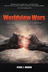 Worldview Wars: Let No One Take You Captive
