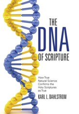 The DNA of Scripture: How True Natural Science Confirms the Holy Scriptures as True