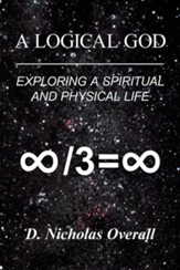 A Logical God: Exploring a Spiritual and Physical Life