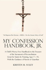 My Confession Handbook, Jr.: A Child's Worry-Free Handbook to the Treasure of the Sacrament of Reconciliation Great for Saints-In-Training, Ages 7