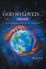 God So Loved...: John 3:16 an Introduction to Christ and Christianity