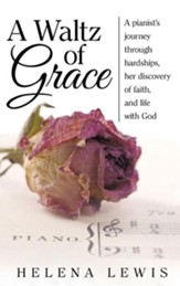 A Waltz of Grace: A Pianist's Journey Through Hardships, Her Discovery of Faith, and Life with God