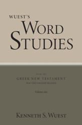 Wuest's Word Studies from the Greek New Testament for the English Reader, vol. 1