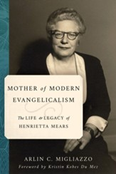 Mother of American Evangelicalism: The Life and Legacy of Henrietta Mears
