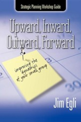 Upward, Inward, Outward, Forward: Improving the 4 Dynamics of Your Small Group, Edition 3