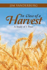 In View of a Harvest: A Study of 1 Peter