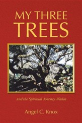 My Three Trees: And the Spiritual Journey Within