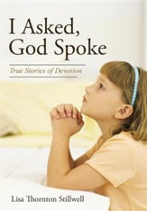 I Asked, God Spoke: True Stories of Devotion