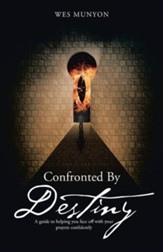 Confronted by Destiny: A Guide to Helping You Face Off with Your Prayers Confidently