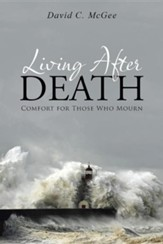 Living After Death: Comfort for Those Who Mourn
