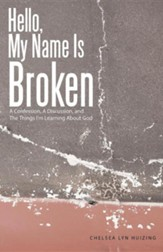 Hello, My Name Is Broken: A Confession, a Discussion, and the Things I'm Learning about God
