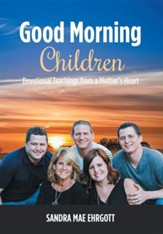 Good Morning Children: Devotional Teachings from a Mother's Heart