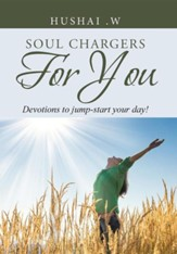 Soul Chargers for You: Devotions to Jump-Start Your Day!