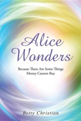 Alice Wonders: Because There Are Some Things Money Cannot Buy