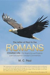 The Letter of Paul to the Romans: Christian Life-The Beginning and Progress, with Concept-To-Concept Commentary